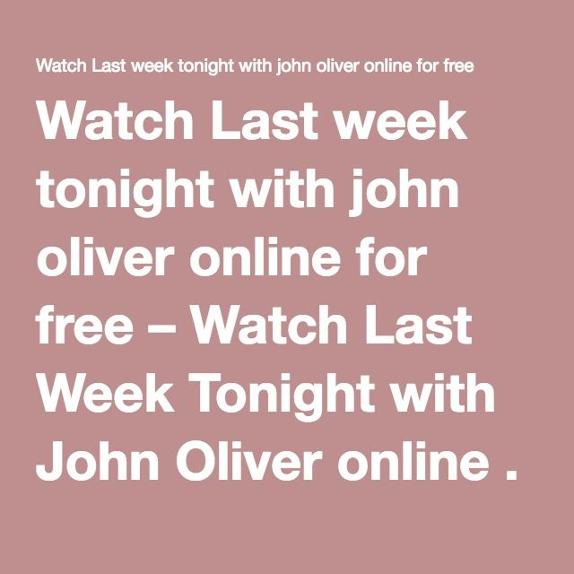 Watch Last week tonight with john oliver online for free – Watch Last Week Tonight with John Oliver online . Come here to watch John Oliver last week tonight full episodes . Breaking news on a weekly basis . Sundays at 11PM – only on HBO . Come to this blog to watch Last Week Tonight for the latest videos from John Oliver . LastWeekTonight is a funny American late-night talk and news satire television program airing on Sundays on HBO