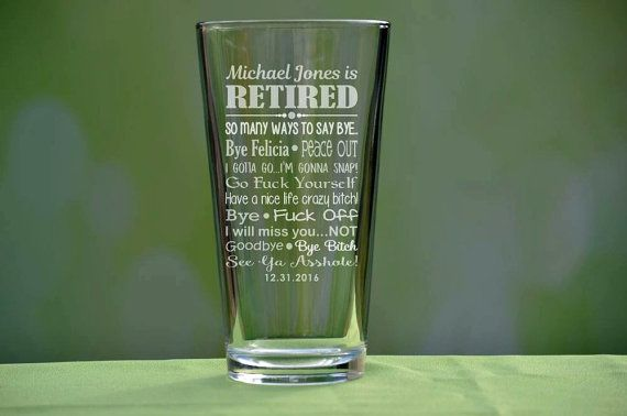 Personalized Retirement Glass, Retirement Gifts, Retirement Presents, Gift for Retirement, Funny Retirement Present, Retirement, Retired The personalized retirement pint glass makes an excellent keepsake for a new retiree! Price includes ONE (1) pint glass. The pint glass is
