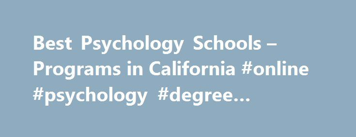Best Psychology Schools – Programs in California #online #psychology #degree #california http://memphis.remmont.com/best-psychology-schools-programs-in-california-online-psychology-degree-california/  # Psychology in California: School Options Licensing Requirements California has strict licensing requirements for psychologists. Candidates wishing to be granted a license should be sure to carefully read all requirements and complete the educational, practice-based, and administrative steps…