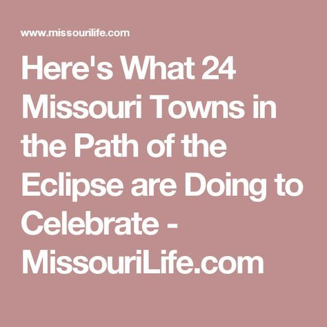 Here's What 24 Missouri Towns in the Path of the Eclipse are Doing to Celebrate - MissouriLife.com