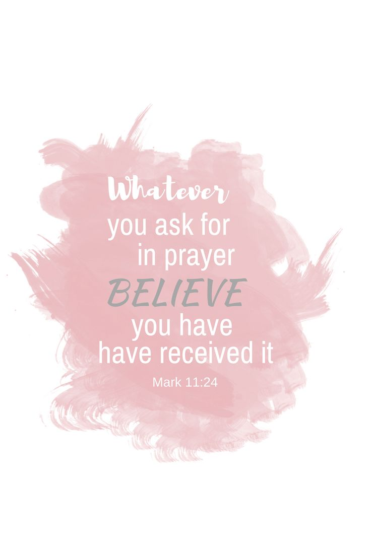 mark 11 24 When you pray, believe that whatever you ask for according to God's will has been granted to you.