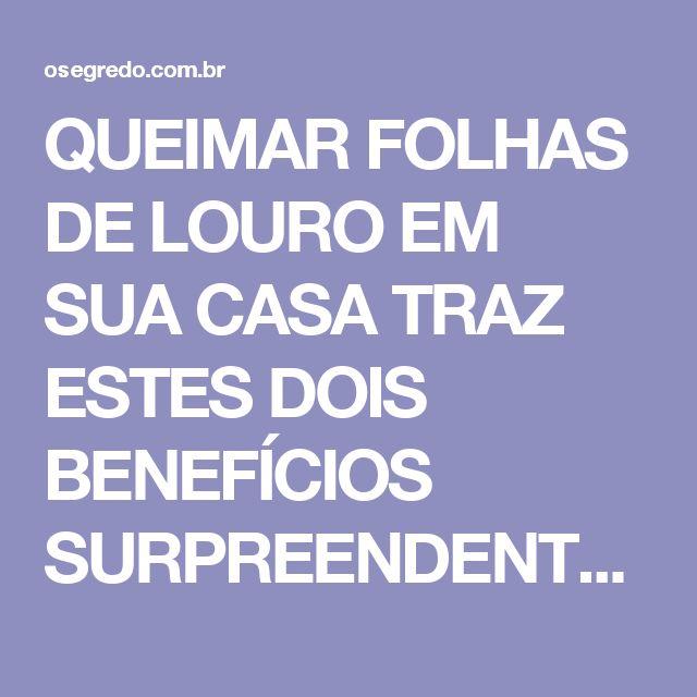 QUEIMAR FOLHAS DE LOURO EM SUA CASA TRAZ ESTES DOIS BENEFÍCIOS SURPREENDENTES!