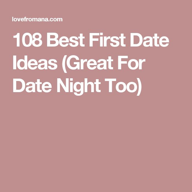 108 Best First Date Ideas (Great For Date Night Too)