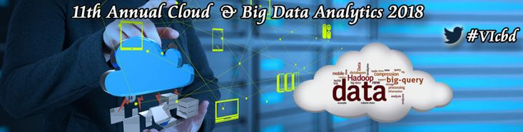 The 11th Annual Cloud & Big Data Analytics 2018 focuses on the emerging area of cloud, inspired by some latest advances that concern the infrastructure, operations, and available services through the global network.