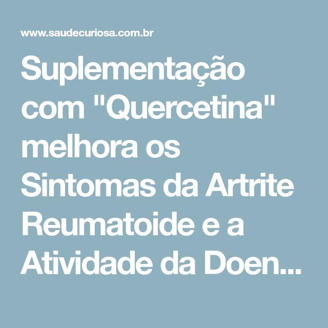 """Suplementação com """"Quercetina"""" melhora os Sintomas da Artrite Reumatoide e a Atividade da Doença"""