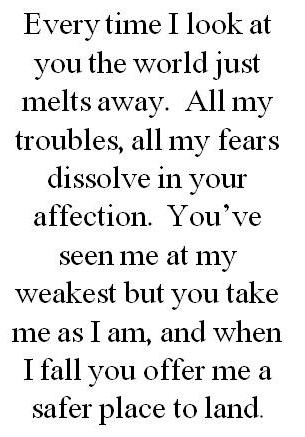 Sweetheart, this is absolutely so true!! Thank you for loving me as you do and for being the love of my life!! I would be lost w/o YOU!!