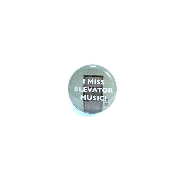 "1"" Pinback Button I Miss Elevator Music Random Funny Pin Throwback Geekery Nerdy"