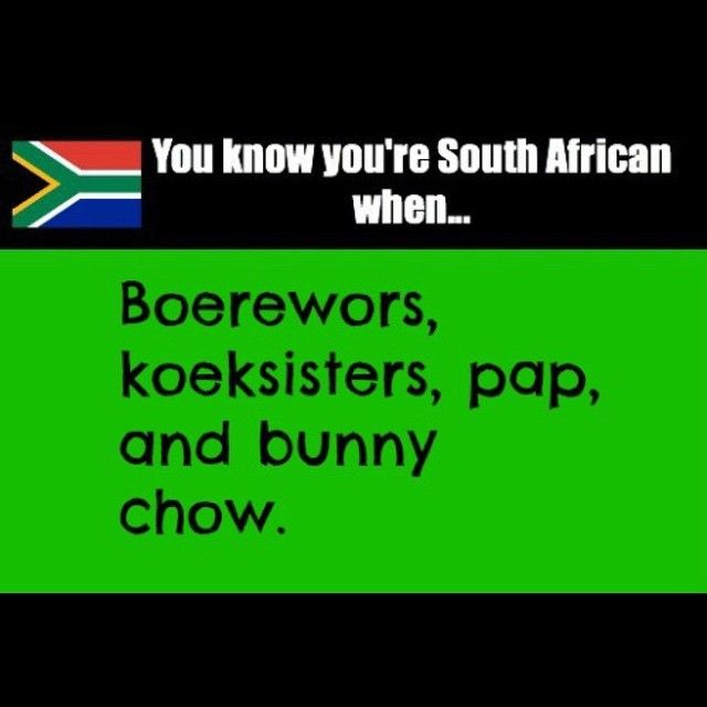 You know you're South African when... Boerewors, koeksisters, pap and bunny chow.Enjoy the Shit South Africans Say!