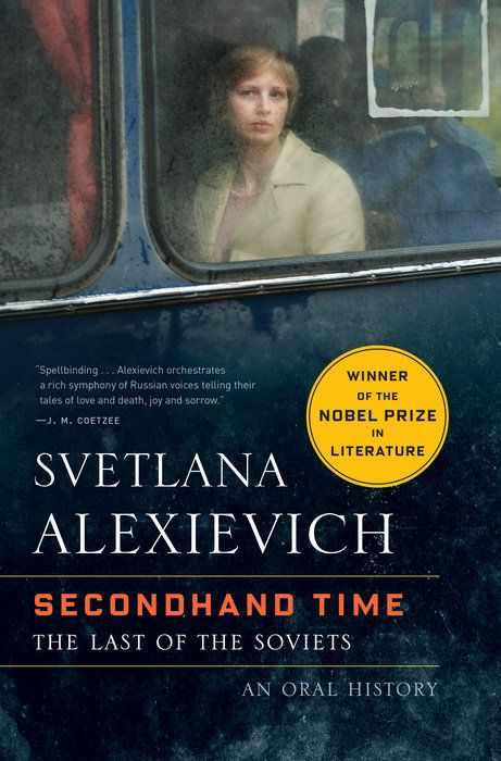 """""""Secondhand Time: The Last of the Soviets"""" by Svetlana Alexievich: The magnum opus and latest work from Svetlana Alexievich, the 2015 winner of the Nobel Prize in Literature—a symphonic oral history about the disintegration of the Soviet Union and the emergence of a new Russia"""