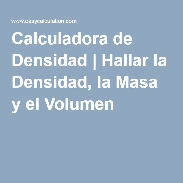 Calculadora de Densidad   Hallar la Densidad, la Masa y el Volumen