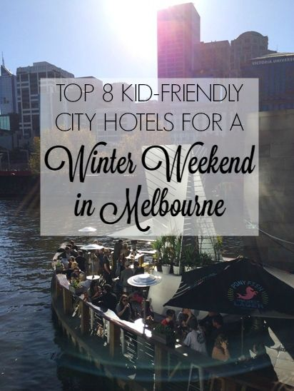 Top 8 kid-friendly city hotels for a winter weekend in Melbourne #travelwithkids