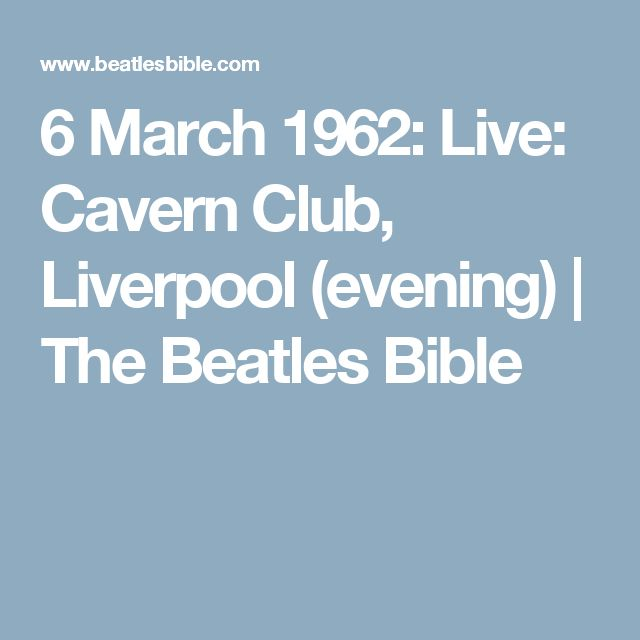 6 March 1962: Live: Cavern Club, Liverpool (evening) | The Beatles Bible