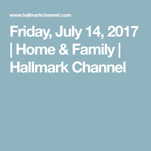 Friday, July 14, 2017 | Home & Family | Hallmark Channel