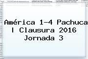 http://tecnoautos.com/wp-content/uploads/imagenes/tendencias/thumbs/america-14-pachuca-clausura-2016-jornada-3.jpg America Vs Pachuca 2016. América 1-4 Pachuca   Clausura 2016 Jornada 3, Enlaces, Imágenes, Videos y Tweets - http://tecnoautos.com/actualidad/america-vs-pachuca-2016-america-14-pachuca-clausura-2016-jornada-3/