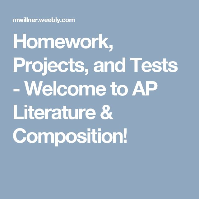 Homework, Projects, and Tests - Welcome to AP Literature & Composition!