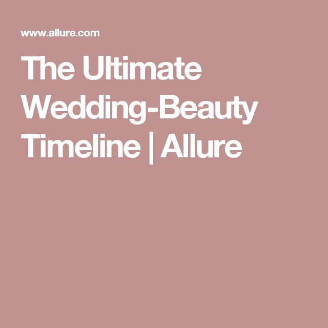 The Ultimate Wedding-Beauty Timeline | Allure