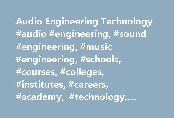 Audio Engineering Technology #audio #engineering, #sound #engineering, #music #engineering, #schools, #courses, #colleges, #institutes, #careers, #academy, #technology, #chennai, #india http://credit-loan.nef2.com/audio-engineering-technology-audio-engineering-sound-engineering-music-engineering-schools-courses-colleges-institutes-careers-academy-technology-chennai-india/  # DIPLOMA IN AUDIO TECHNOLOGY – School of Audio Engineering Technology The music engineering industry is competitive…