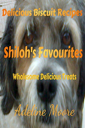 Shiloh's Favourites: Wholesome Delicious Treats by Adeline Moore http://www.amazon.com/dp/B012YY1NUA/ref=cm_sw_r_pi_dp_ofKZvb1FF0353
