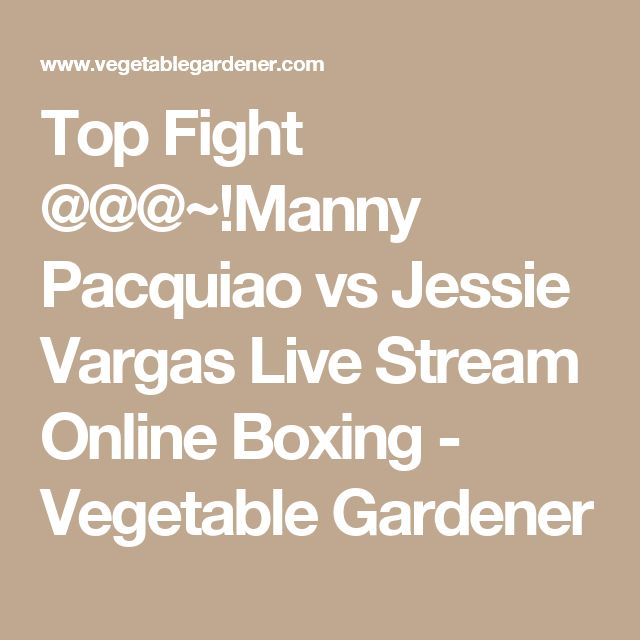 Top Fight @@@~!Manny Pacquiao vs Jessie Vargas Live Stream Online Boxing - Vegetable Gardener
