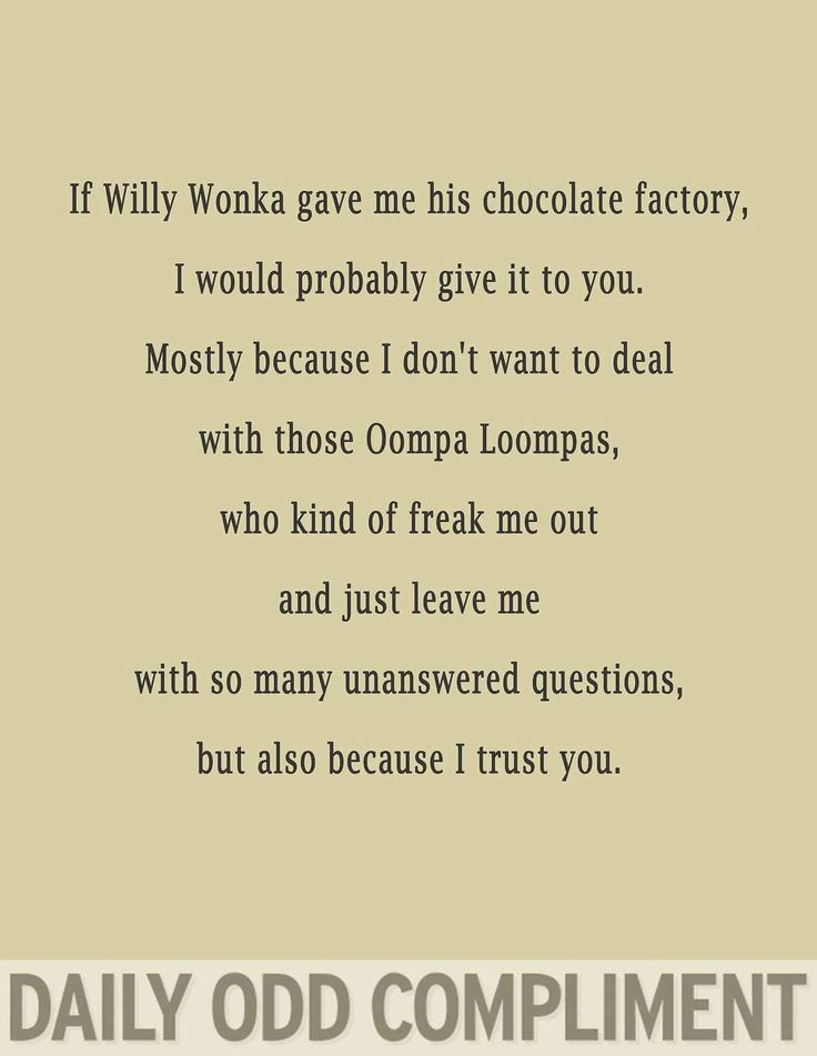 Daily odd compliment :) those Oompa Loompas definitely freak me out...