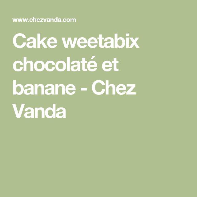 Cake weetabix chocolaté et banane - Chez Vanda