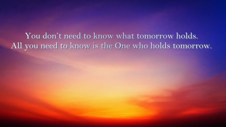 Short Islamic Quotes - Short Quotes (5).    You don't need to know what tomorrow holds. All you need to know is the One who holds tomorrow.              short inspirational quotes - short quotes about life - picture quotes