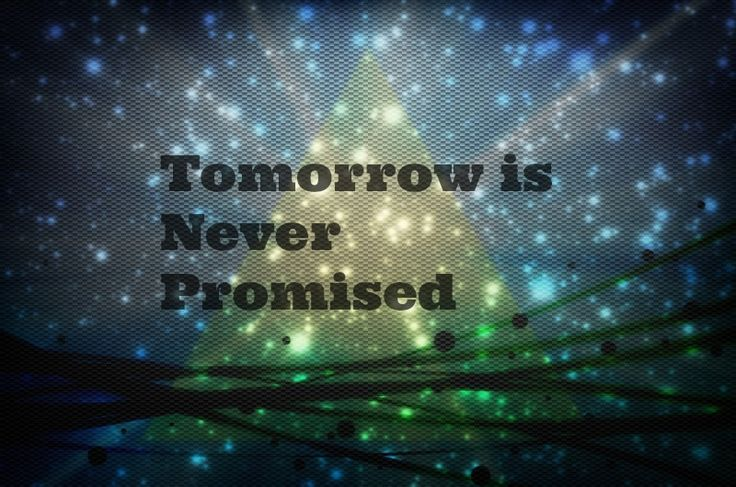 Quotes On Life Is Never Promised Tomorrow. QuotesGram