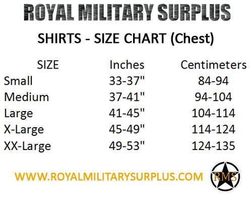 This Size Chart will help you determine the best fit for your military clothing products. Based on North America Standards this Size Chart presents all measurements in Inches and Centimeters. Contact us for more informations. Visit our website at: www.royalmilitarysurplus.com