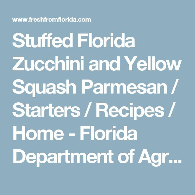 Stuffed Florida Zucchini and Yellow Squash Parmesan / Starters / Recipes / Home - Florida Department of Agriculture & Consumer Services