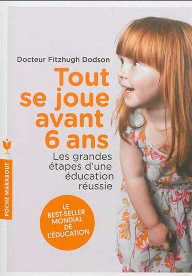 Tout se joue avant 6 ans. Les grandes étapes d'une éducation réussie N. éd. - FITZHUGH DODSON #renaudbray #bébé #livre