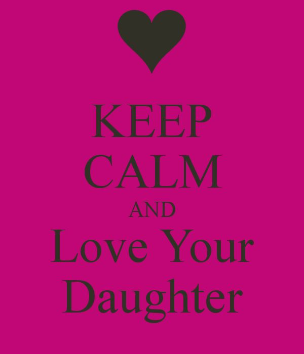 KEEP CALM AND Love Your Daughter