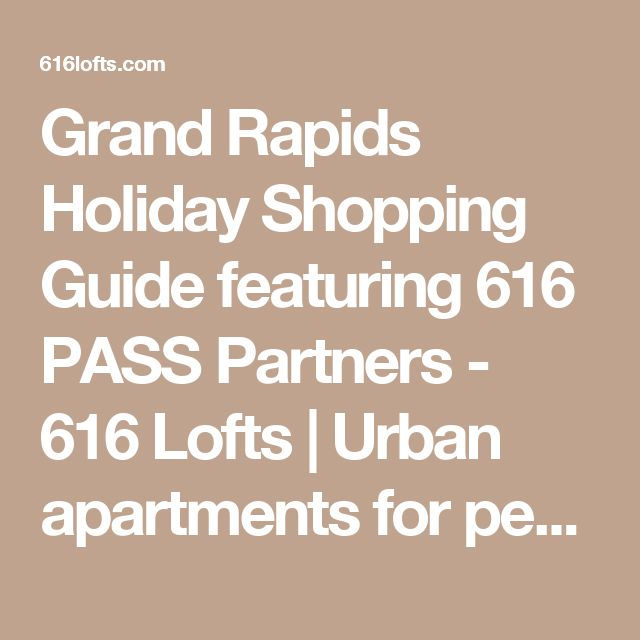 Grand Rapids Holiday Shopping Guide featuring 616 PASS Partners - 616 Lofts | Urban apartments for people who love Grand Rapids, Mi.
