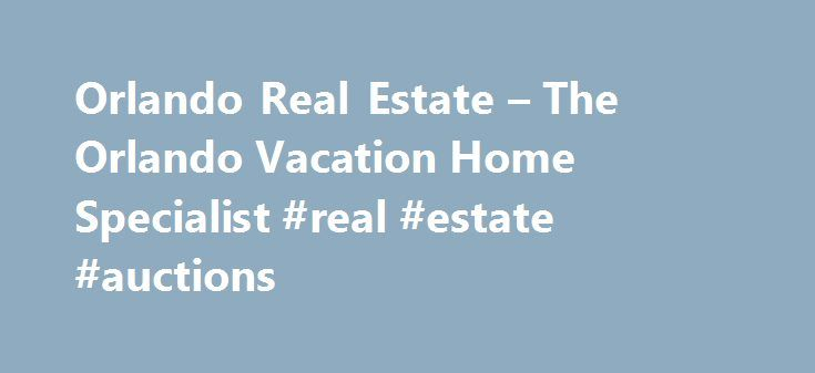 Orlando Real Estate – The Orlando Vacation Home Specialist #real #estate #auctions http://property.remmont.com/orlando-real-estate-the-orlando-vacation-home-specialist-real-estate-auctions/  Orlando Real Estate Investment Opportunities CLICK HERE TO LEARN MORE Most Orlando real estate companies will end their relationship after the sale. At Global Real Estate Services, Inc. our relationship has just begun. Since 1993, Global has focused on two main things – SELLING and MANAGING Orlando…
