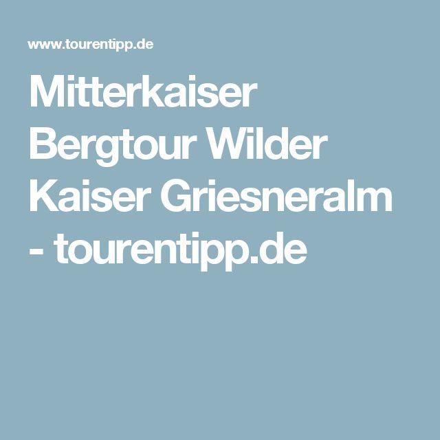 Mitterkaiser Bergtour Wilder Kaiser Griesneralm - tourentipp.de