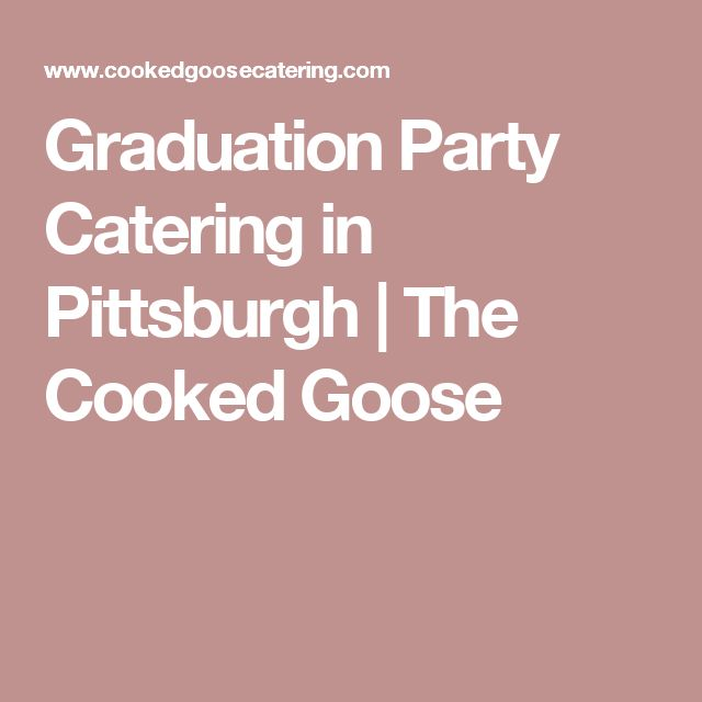 Graduation Party Catering in Pittsburgh | The Cooked Goose