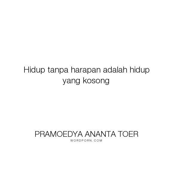 """Pramoedya Ananta Toer - """"Hidup tanpa harapan adalah hidup yang kosong"""". inspirational-quotes"""