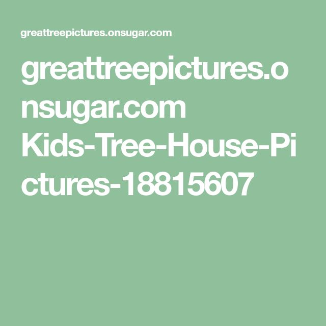 greattreepictures.onsugar.com Kids-Tree-House-Pictures-18815607