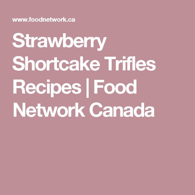 Strawberry Shortcake Trifles Recipes   Food Network Canada