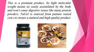Benefits Of Gelatin Powder  Gelatin Collagen Hydrolysare beef will give the missing nutritious connections to most dietary supplements. A nitrogen adjust is kept up for the support of age related collagen misfortune and ligament harm.  https://nustrength.com.au/product/nugel-700g/