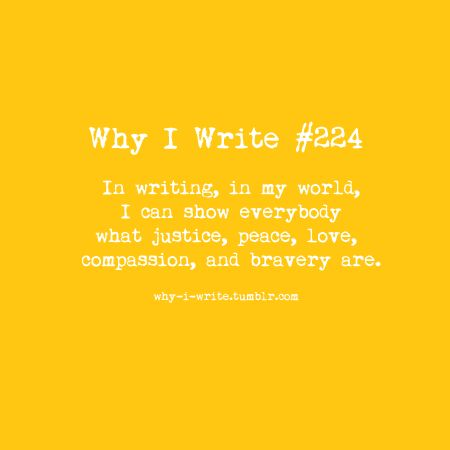 #224 In writing, in my world, I can show everybody what justice, peace, love, compassion, and bravery are.