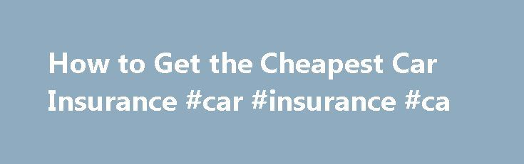 How to Get the Cheapest Car Insurance #car #insurance #ca http://insurances.remmont.com/how-to-get-the-cheapest-car-insurance-car-insurance-ca/  #cheapest insurance # How to Get the Cheapest Car Insurance By Emily Delbridge. Car Insurance and Loans Expert Emily Sue Delbridge has a strong family history in the insurance industry. She has been in the insurance business since 2005 with her primary focus on personal lines insurance. Read more Auto insurance is mandatory. It doesRead MoreThe post…