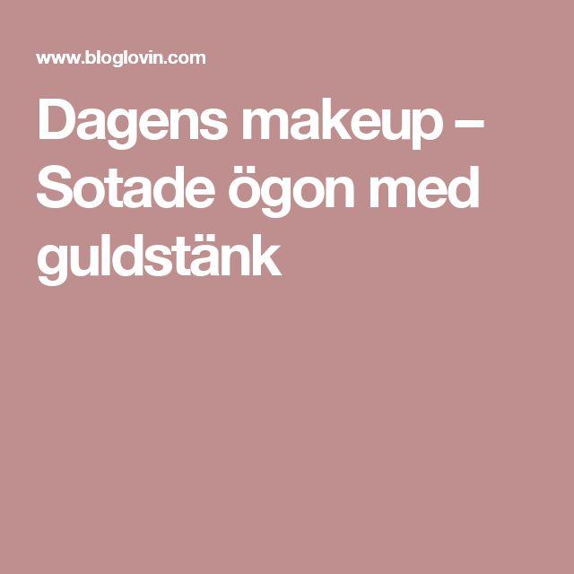 Dagens makeup – Sotade ögon med guldstänk