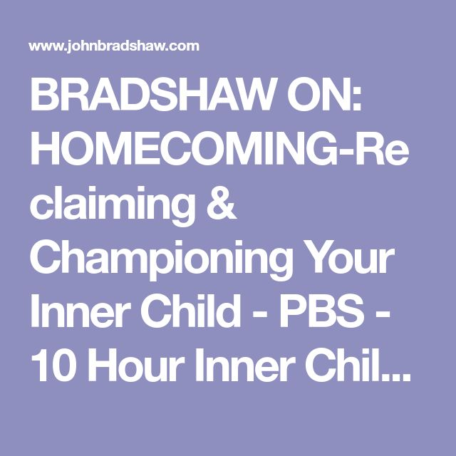 BRADSHAW ON: HOMECOMING-Reclaiming & Championing Your Inner Child - PBS - 10 Hour Inner Child Workshop CD