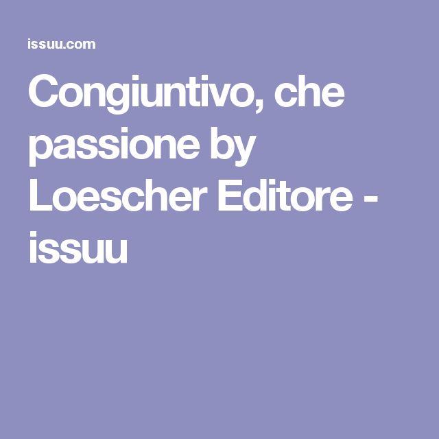 Congiuntivo, che passione by Loescher Editore - issuu