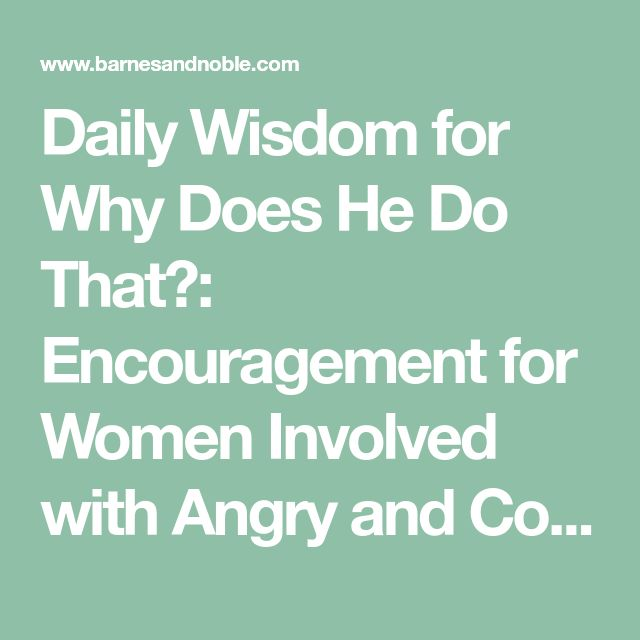 Daily Wisdom for Why Does He Do That?: Encouragement for Women Involved with Angry and Controlling Men by Lundy Bancroft, Paperback | Barnes & Noble®