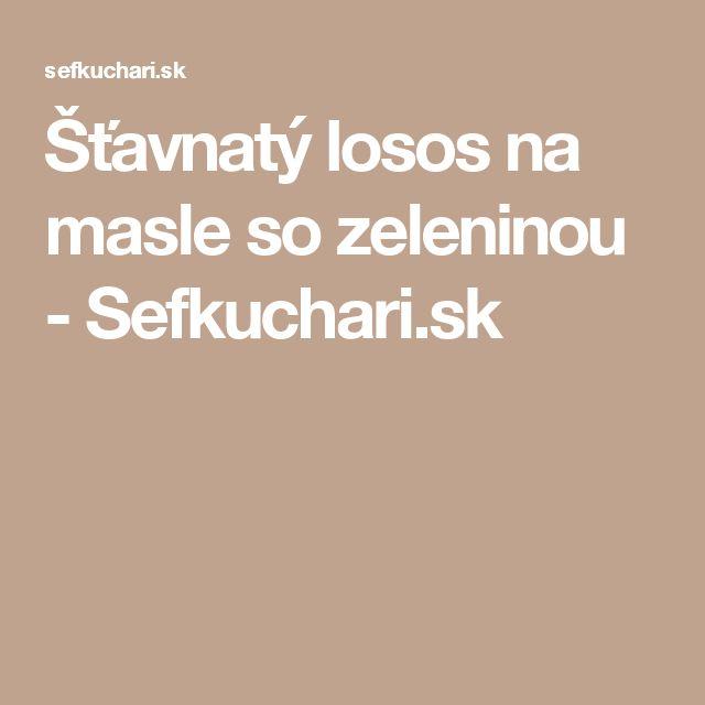 Šťavnatý losos na masle so zeleninou - Sefkuchari.sk