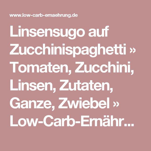 Linsensugo auf Zucchinispaghetti » Tomaten, Zucchini, Linsen, Zutaten, Ganze, Zwiebel » Low-Carb-Ernährung
