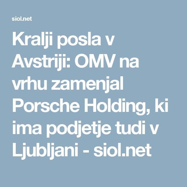 Kralji posla v Avstriji: OMV na vrhu zamenjal Porsche Holding, ki ima podjetje tudi v Ljubljani - siol.net