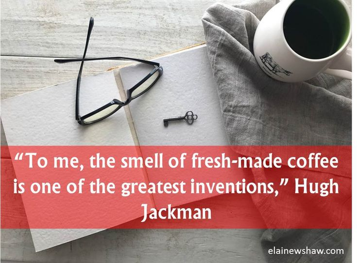 """To me, the smell of fresh made coffee is the greatest invention,"" Hugh Jackman Image Quote elainewshaw.com"
