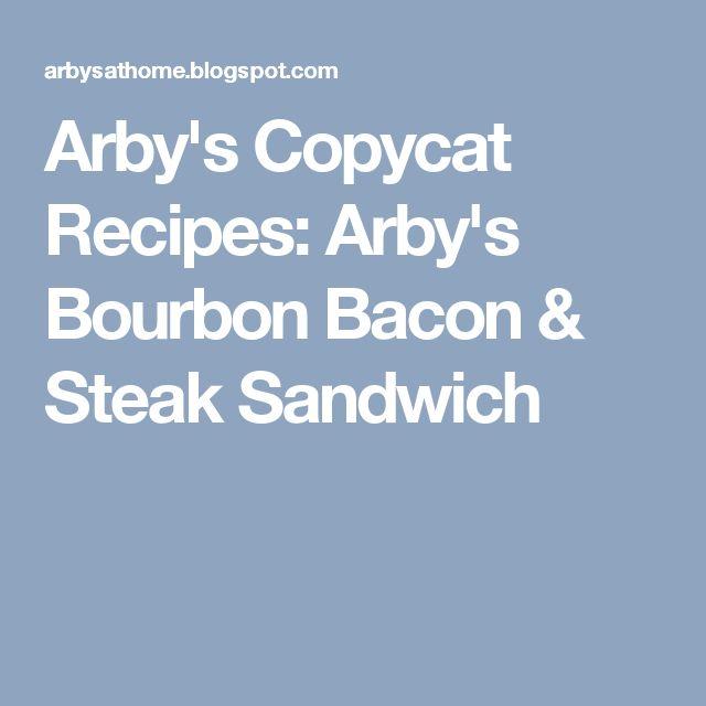 Arby's Copycat Recipes: Arby's Bourbon Bacon & Steak Sandwich